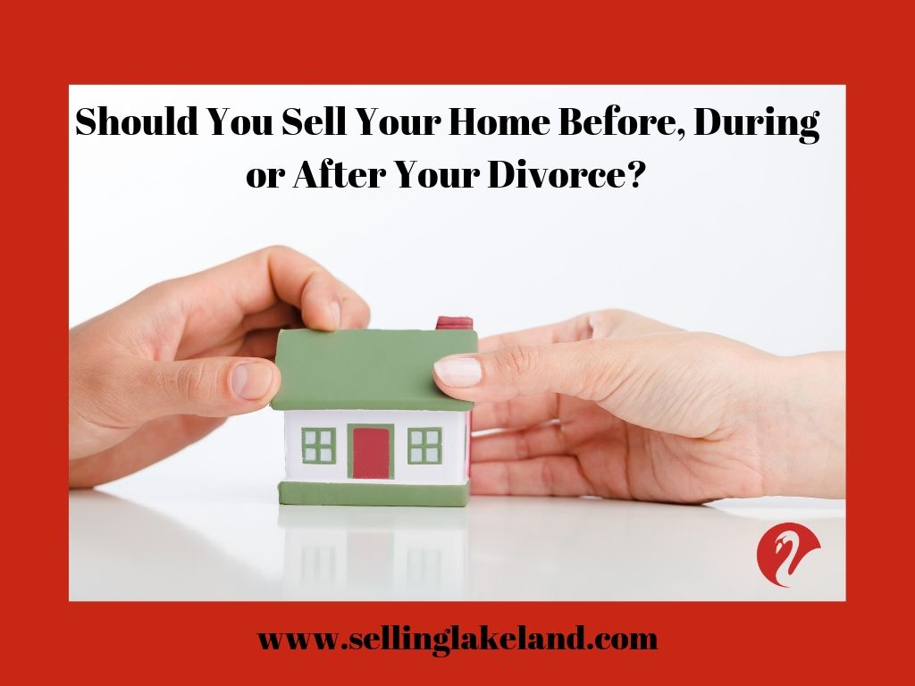Selling home before, during or after divorce